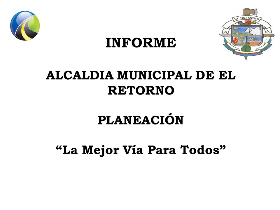 INFORME ALCALDIA MUNICIPAL DE EL RETORNO PLANEACIÓN La Mejor Vía Para Todos