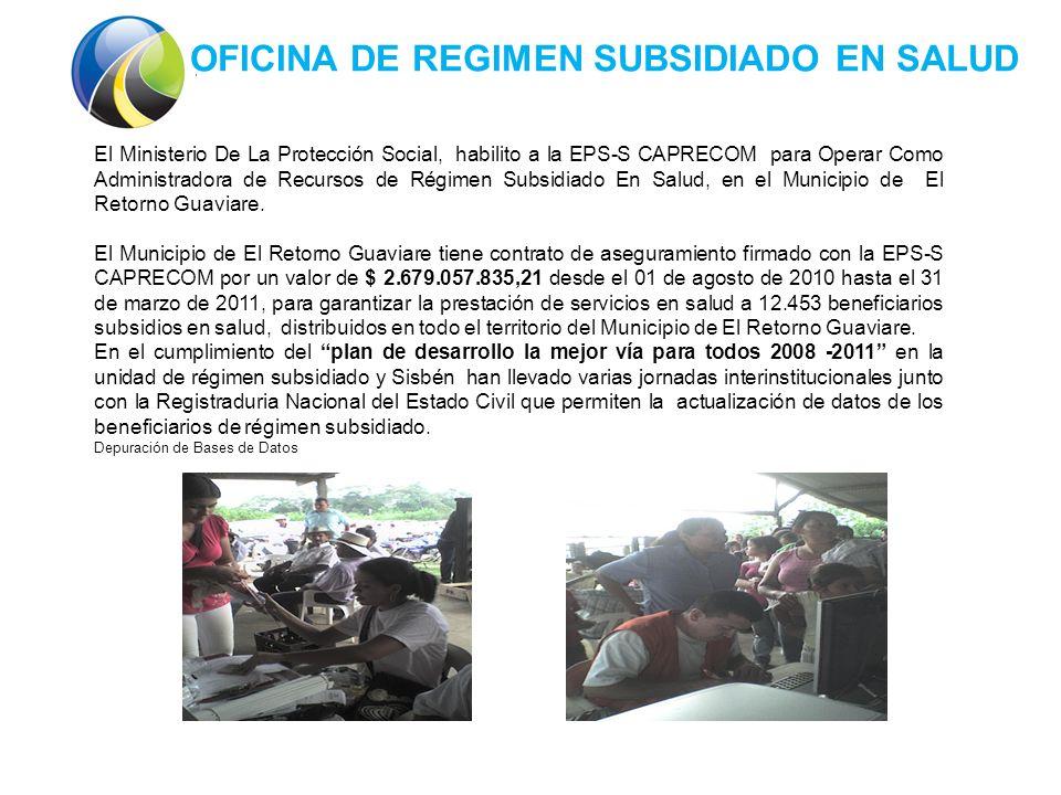 El Ministerio De La Protección Social, habilito a la EPS-S CAPRECOM para Operar Como Administradora de Recursos de Régimen Subsidiado En Salud, en el Municipio de El Retorno Guaviare.
