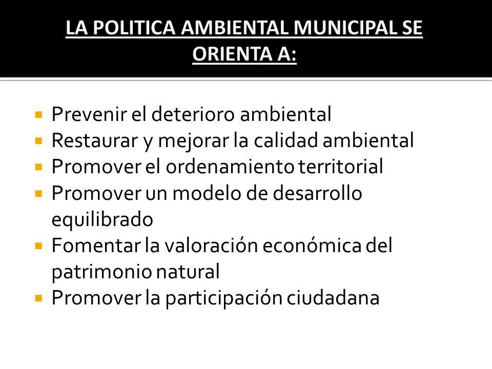 Prevenir el deterioro ambiental Restaurar y mejorar la calidad ambiental Promover el ordenamiento territorial Promover un modelo de desarrollo equilib