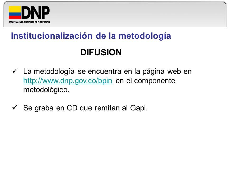 Institucionalización de la metodología DIFUSION La metodología se encuentra en la página web en http://www.dnp.gov.co/bpin en el componente metodológi