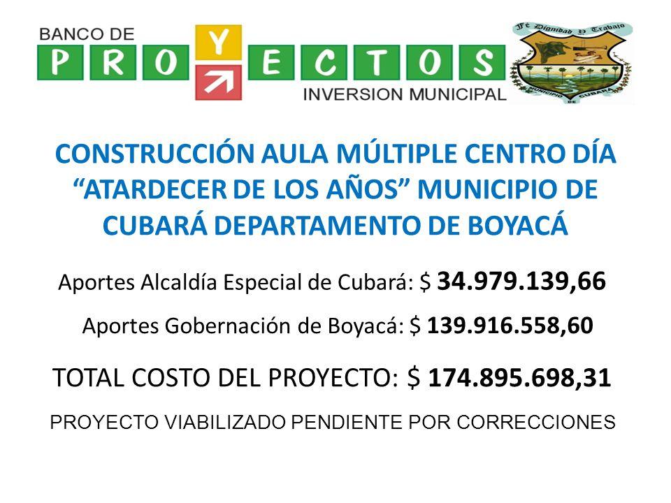 CONSTRUCCIÓN AULA MÚLTIPLE CENTRO DÍA ATARDECER DE LOS AÑOS MUNICIPIO DE CUBARÁ DEPARTAMENTO DE BOYACÁ Aportes Alcaldía Especial de Cubará: $ 34.979.1
