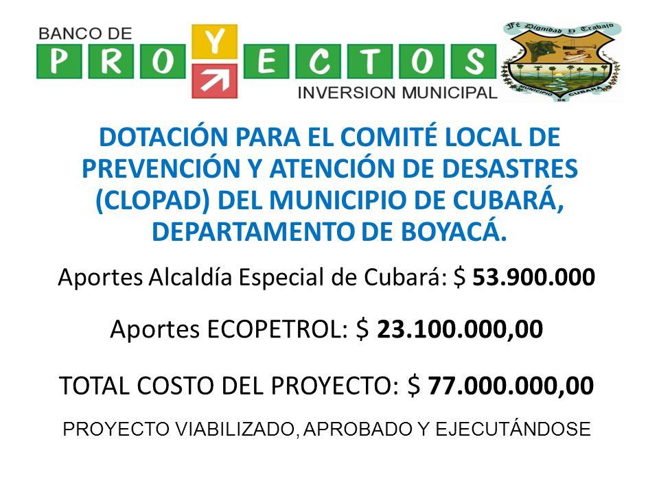DOTACIÓN PARA EL COMITÉ LOCAL DE PREVENCIÓN Y ATENCIÓN DE DESASTRES (CLOPAD) DEL MUNICIPIO DE CUBARÁ, DEPARTAMENTO DE BOYACÁ. Aportes Alcaldía Especia