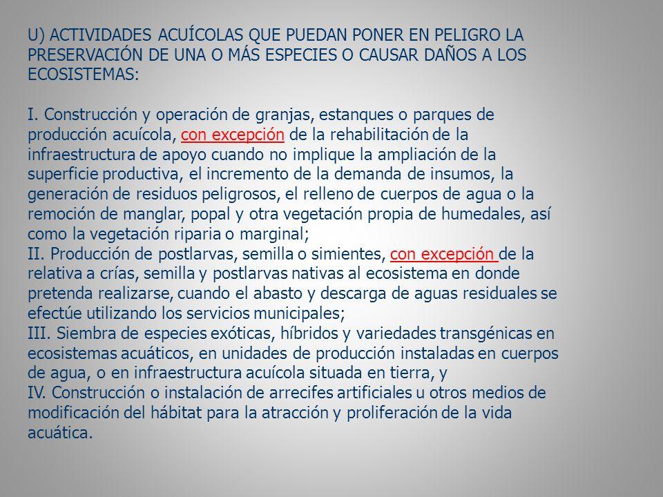 U) ACTIVIDADES ACUÍCOLAS QUE PUEDAN PONER EN PELIGRO LA PRESERVACIÓN DE UNA O MÁS ESPECIES O CAUSAR DAÑOS A LOS ECOSISTEMAS: I.
