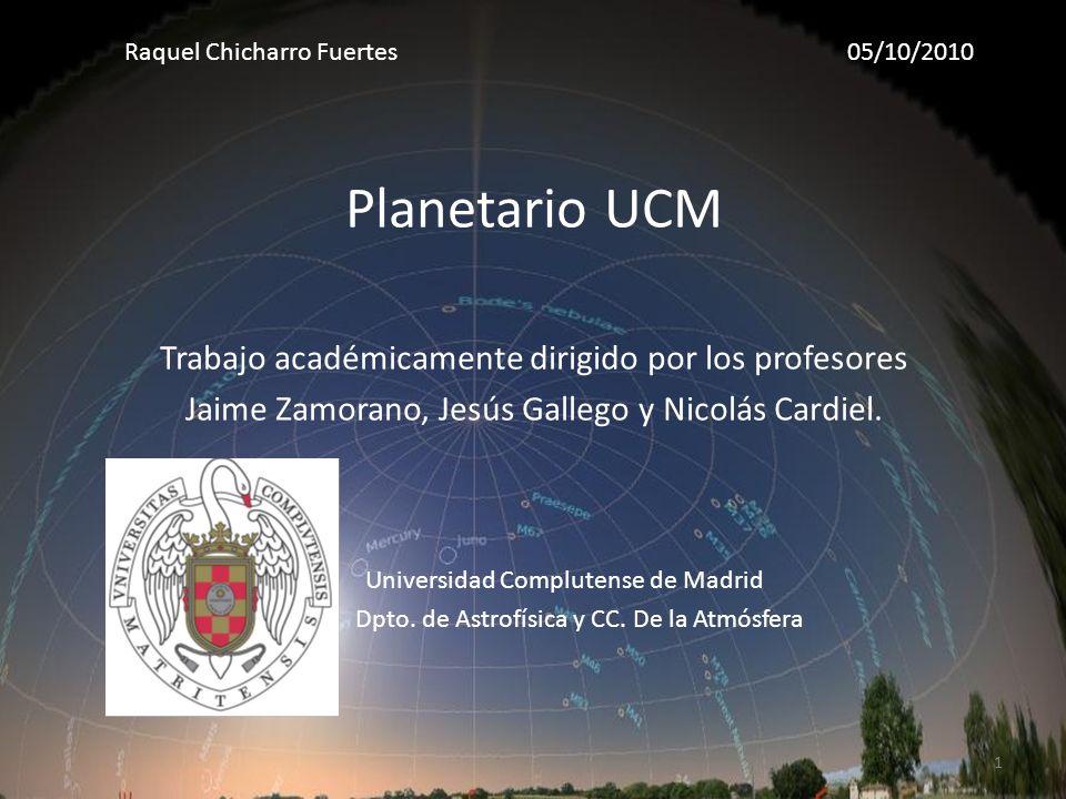 Planetario UCM Trabajo académicamente dirigido por los profesores Jaime Zamorano, Jesús Gallego y Nicolás Cardiel.
