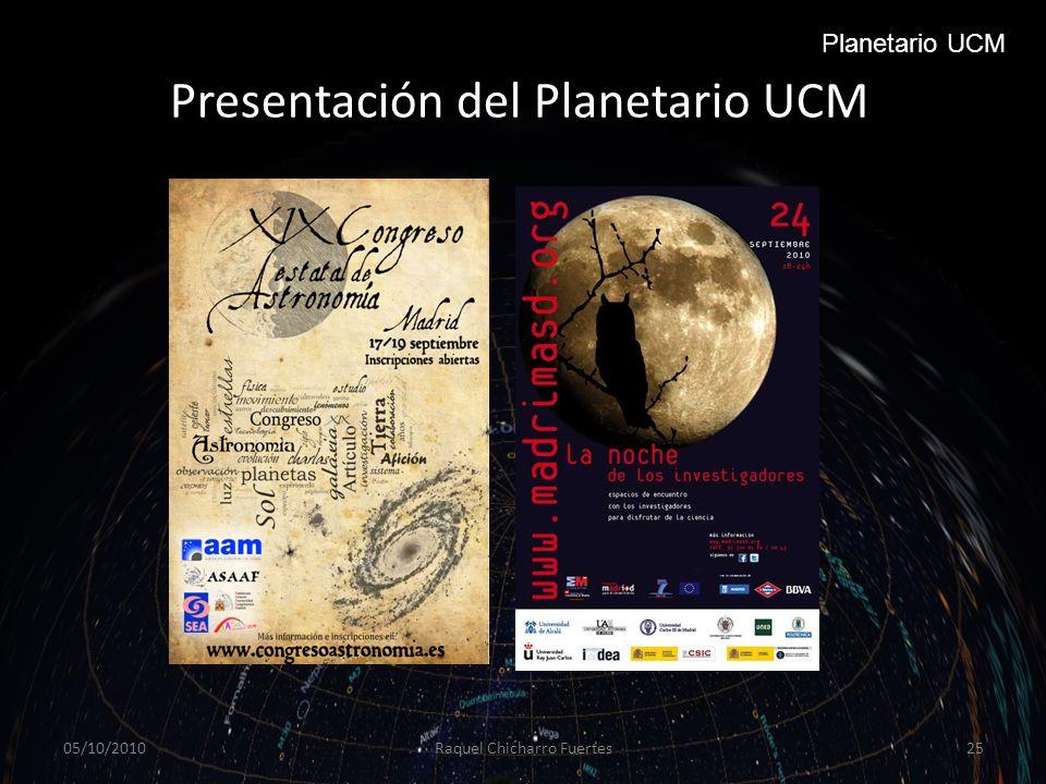 05/10/2010Raquel Chicharro Fuertes25 Planetario UCM Presentación del Planetario UCM