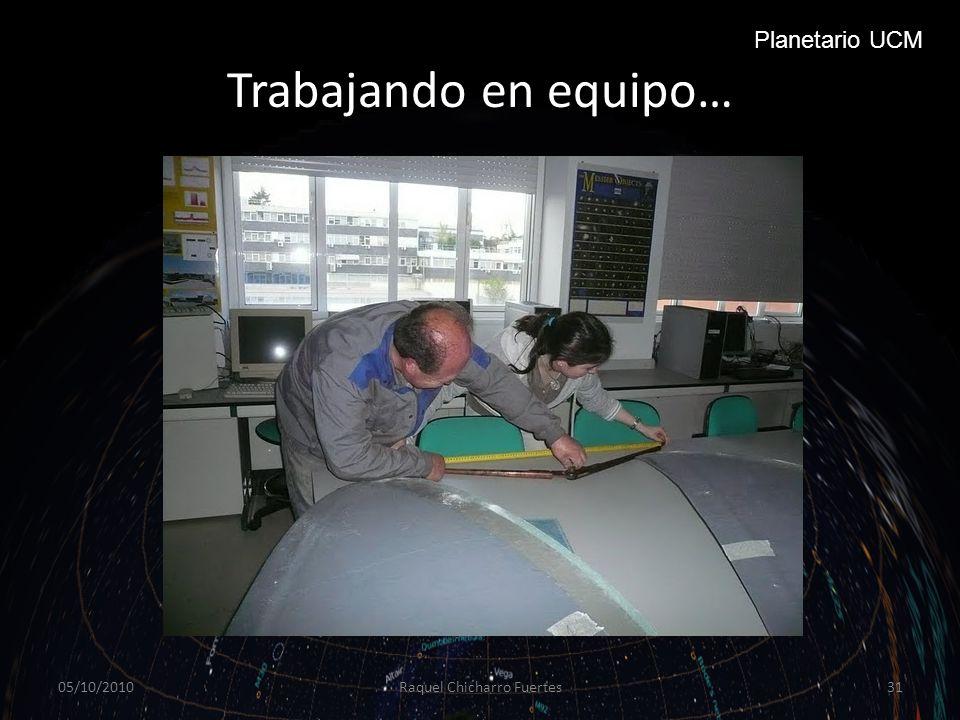 Trabajando en equipo… 05/10/2010Raquel Chicharro Fuertes31 Planetario UCM