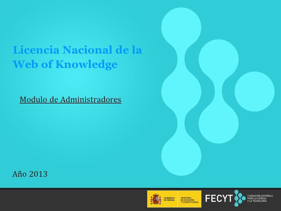 1 Modulo de Administradores Licencia Nacional de la Web of Knowledge Año 2013