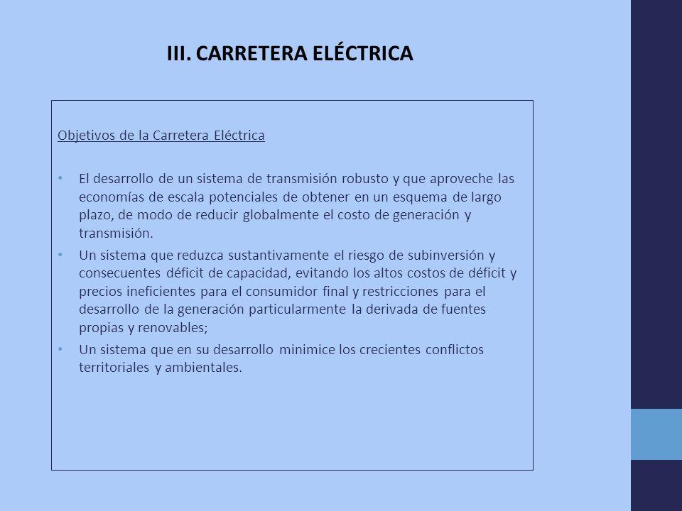 Objetivos de la Carretera Eléctrica El desarrollo de un sistema de transmisión robusto y que aproveche las economías de escala potenciales de obtener en un esquema de largo plazo, de modo de reducir globalmente el costo de generación y transmisión.