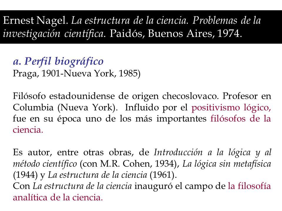 Ernest Nagel. La estructura de la ciencia. Problemas de la investigación científica. Paidós, Buenos Aires, 1974. a. Perfil biográfico Praga, 1901-Nuev