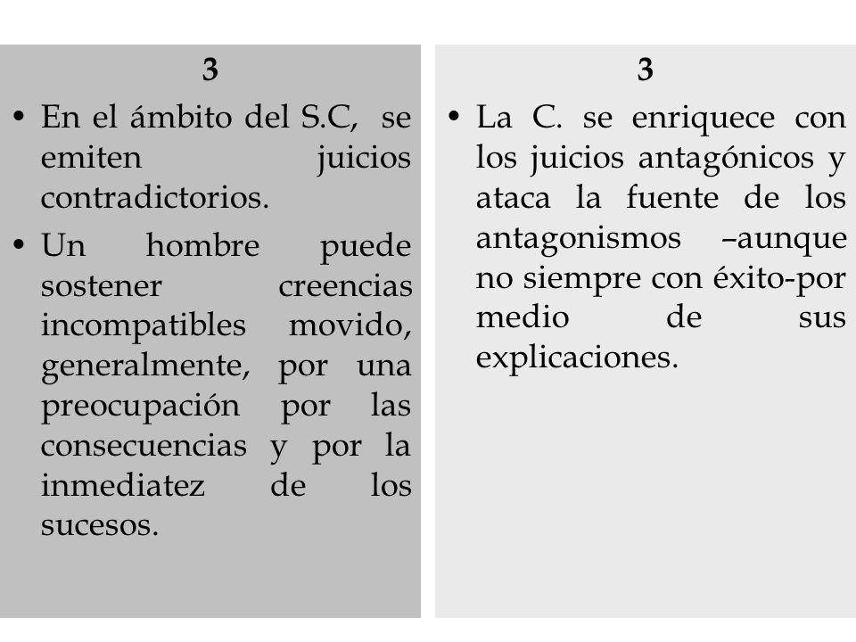 3 En el ámbito del S.C, se emiten juicios contradictorios. Un hombre puede sostener creencias incompatibles movido, generalmente, por una preocupación