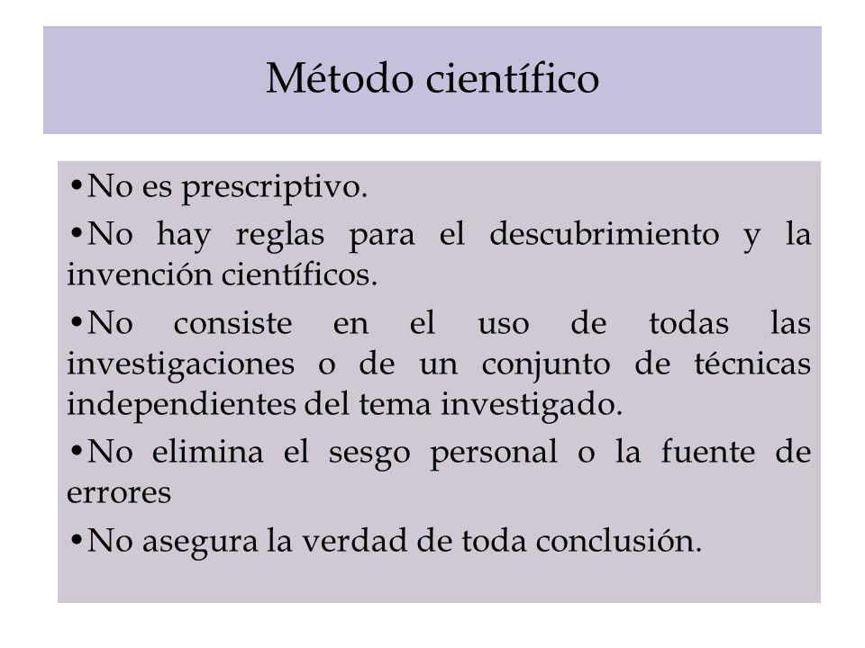 Método científico No es prescriptivo. No hay reglas para el descubrimiento y la invención científicos. No consiste en el uso de todas las investigacio