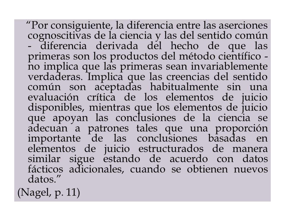 Por consiguiente, la diferencia entre las aserciones cognoscitivas de la ciencia y las del sentido común - diferencia derivada del hecho de que las pr
