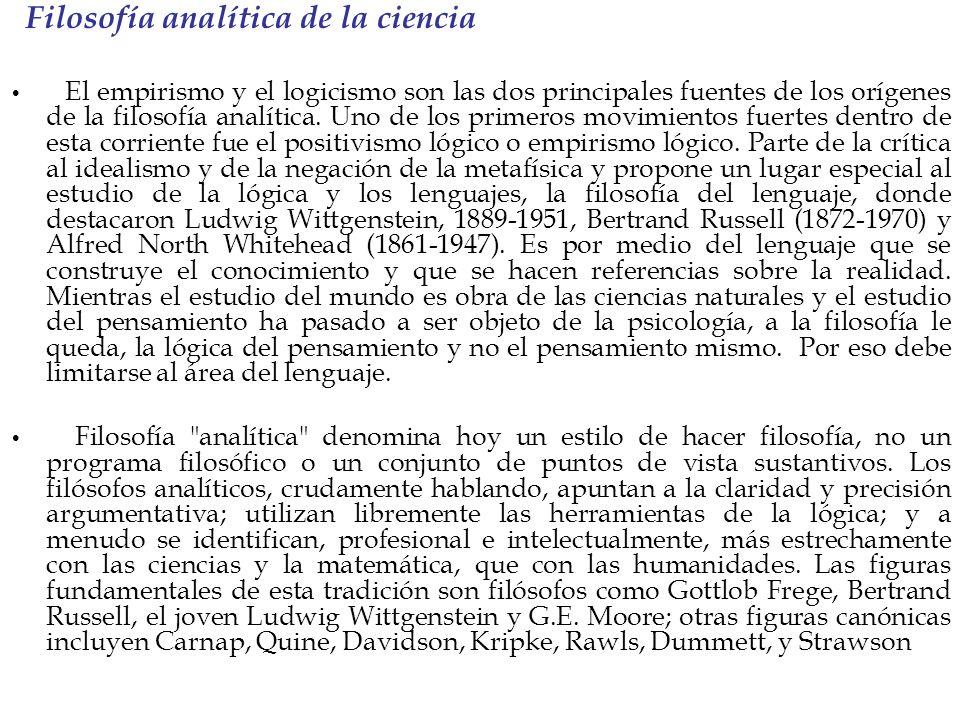 Filosofía analítica de la ciencia El empirismo y el logicismo son las dos principales fuentes de los orígenes de la filosofía analítica. Uno de los pr