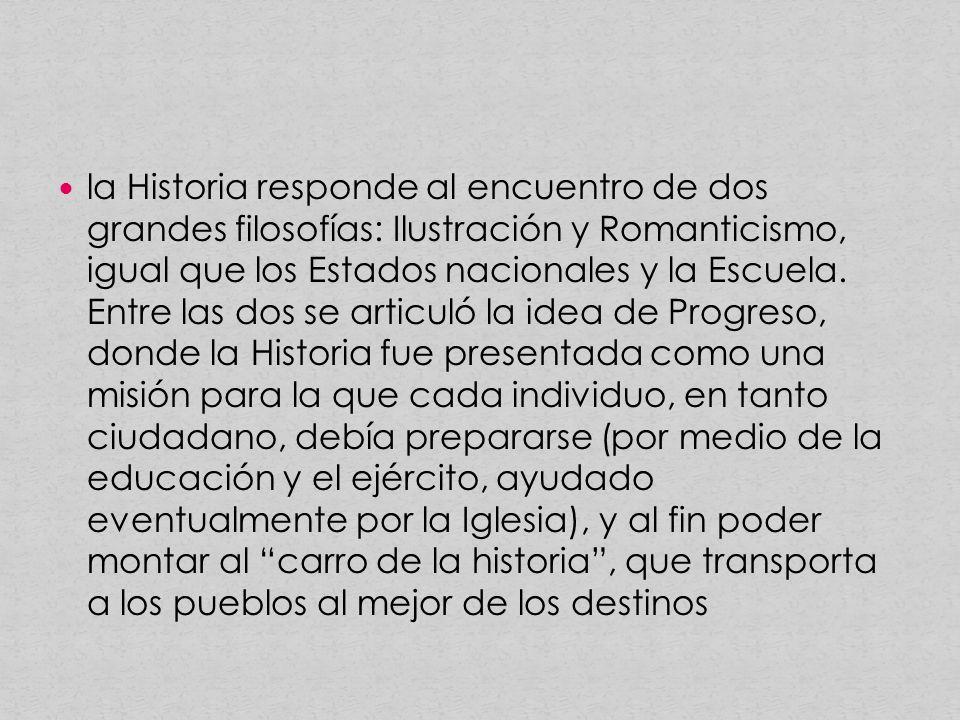 la Historia responde al encuentro de dos grandes filosofías: Ilustración y Romanticismo, igual que los Estados nacionales y la Escuela.