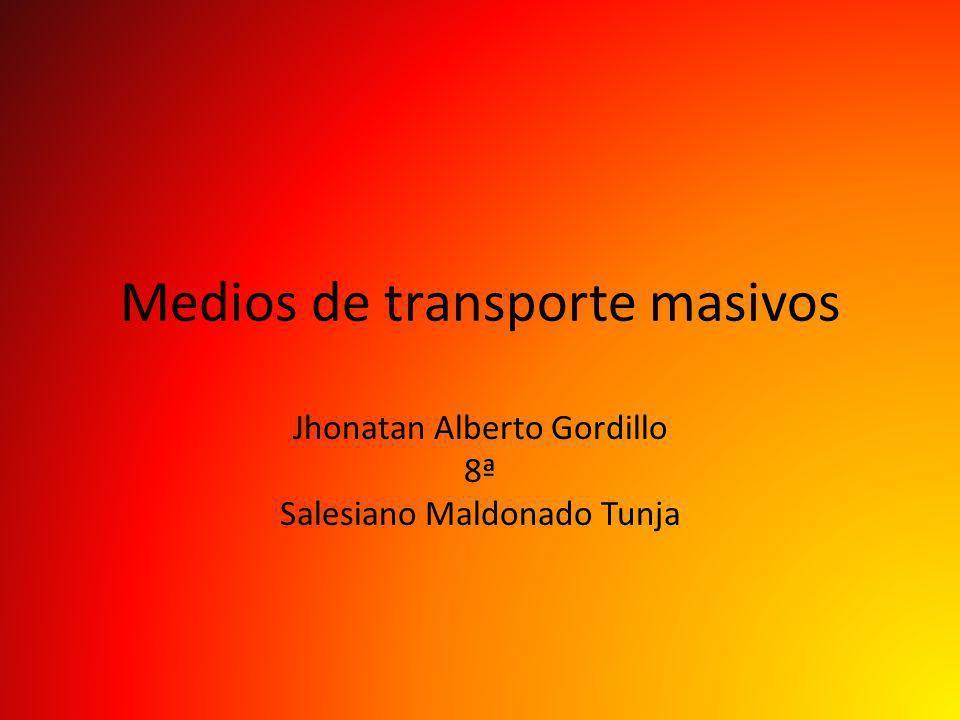 Medios de transporte masivos Jhonatan Alberto Gordillo 8ª Salesiano Maldonado Tunja