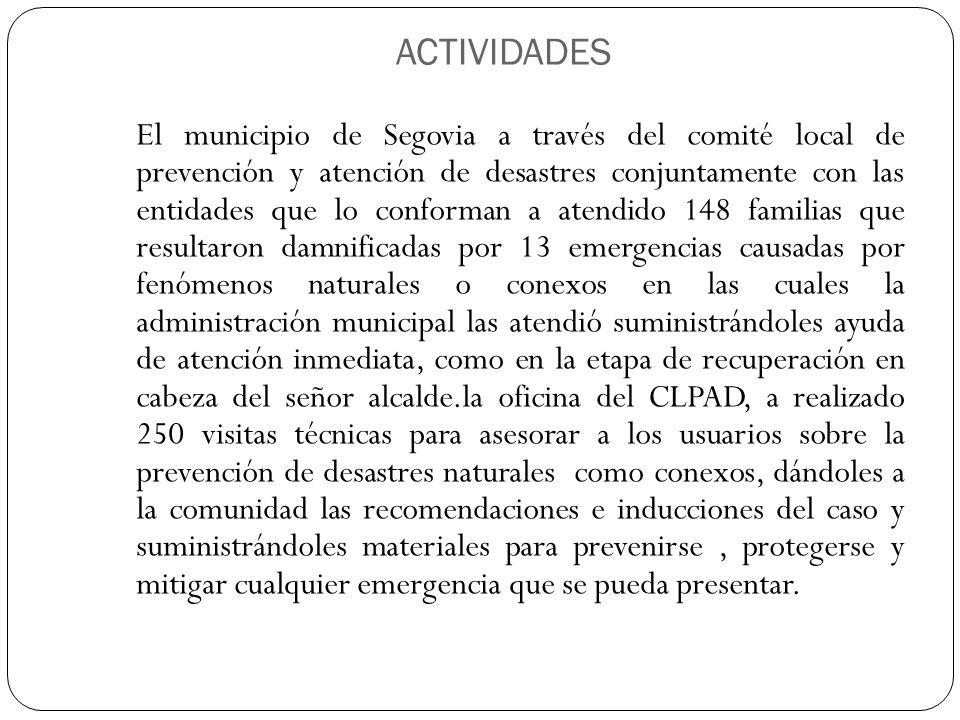 ACTIVIDADES El municipio de Segovia a través del comité local de prevención y atención de desastres conjuntamente con las entidades que lo conforman a