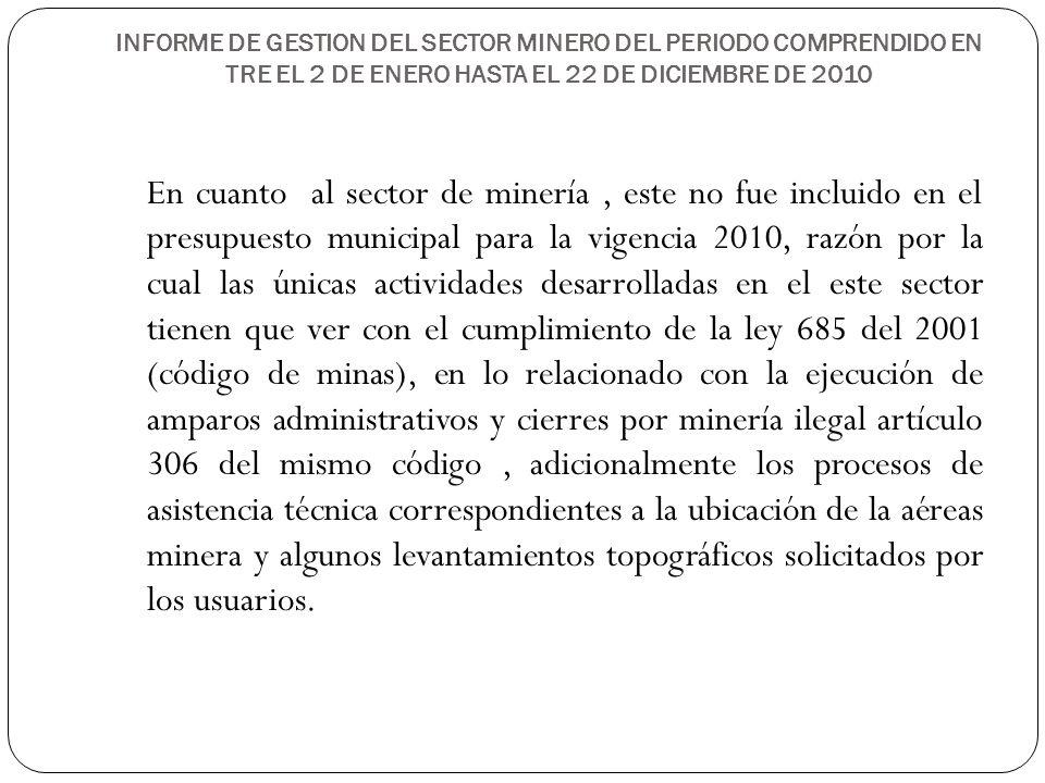 INFORME DE GESTION DEL SECTOR MINERO DEL PERIODO COMPRENDIDO EN TRE EL 2 DE ENERO HASTA EL 22 DE DICIEMBRE DE 2010 En cuanto al sector de minería, est