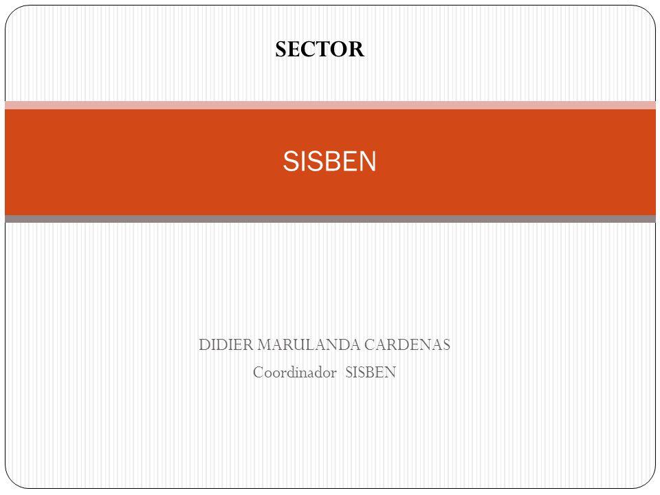DIDIER MARULANDA CARDENAS Coordinador SISBEN SISBEN SECTOR