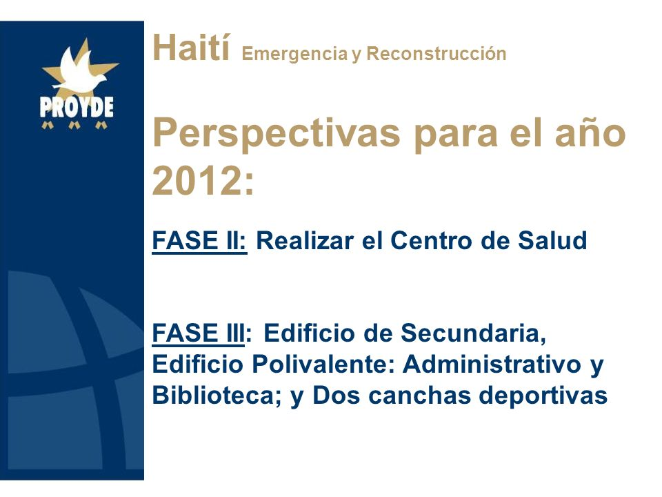 Perspectivas para el año 2012: FASE II: Realizar el Centro de Salud FASE III: Edificio de Secundaria, Edificio Polivalente: Administrativo y Bibliotec
