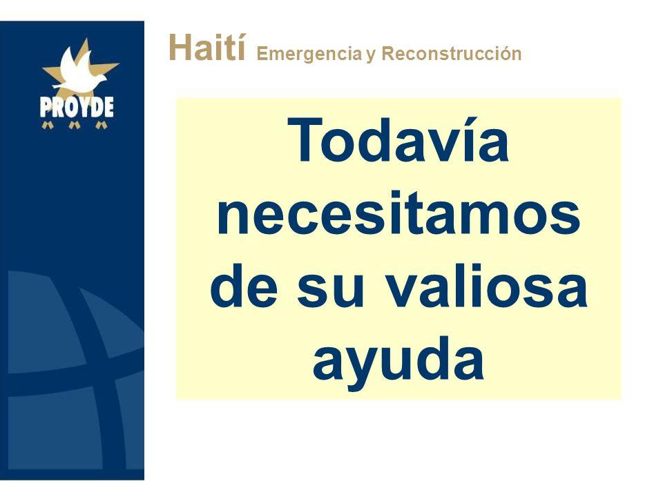 Todavía necesitamos de su valiosa ayuda Haití Emergencia y Reconstrucción