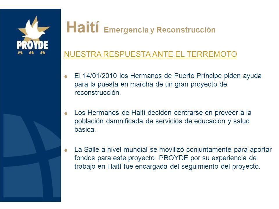 Para gestionar este proyecto en las áreas de SALUD y EDUCACIÓN dos entidades especializadas se han unido: Los Hermanos de La Salle de Haití Congregación de Hermanas expertas en atención sanitaria: Soeurs de Notre Dame de lImmaculée Conception de Castres Haití Emergencia y Reconstrucción