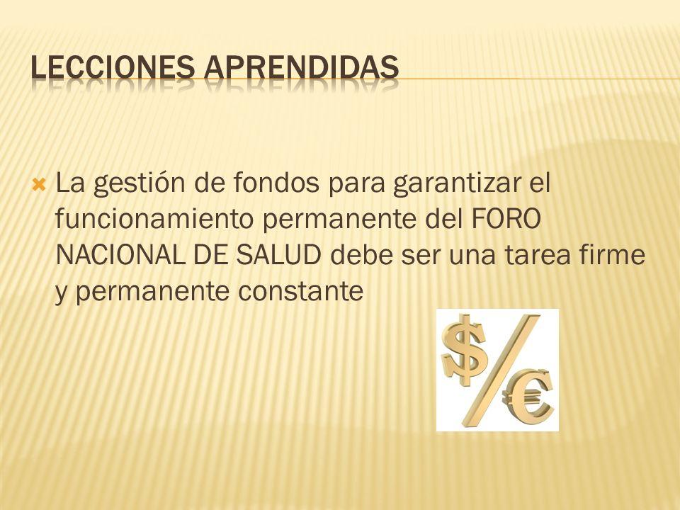 La gestión de fondos para garantizar el funcionamiento permanente del FORO NACIONAL DE SALUD debe ser una tarea firme y permanente constante