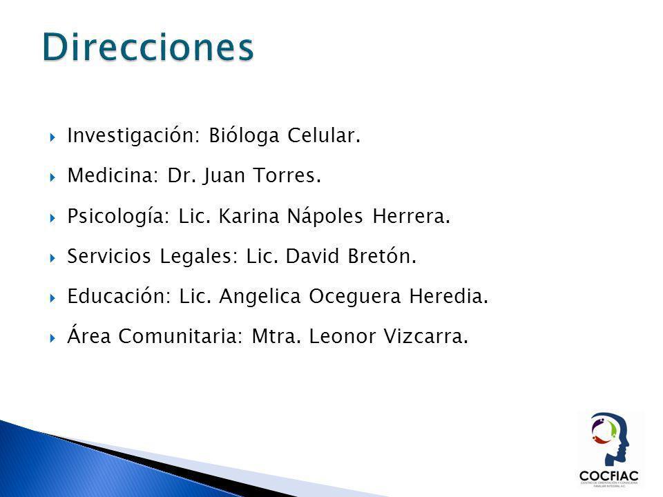 Investigación: Bióloga Celular. Medicina: Dr. Juan Torres. Psicología: Lic. Karina Nápoles Herrera. Servicios Legales: Lic. David Bretón. Educación: L