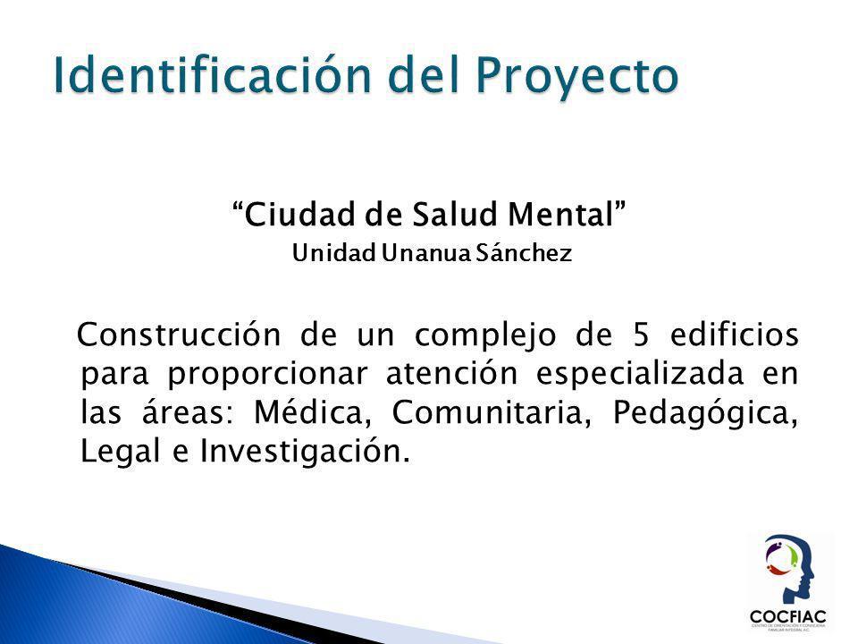 Ciudad de Salud Mental Unidad Unanua Sánchez Construcción de un complejo de 5 edificios para proporcionar atención especializada en las áreas: Médica,