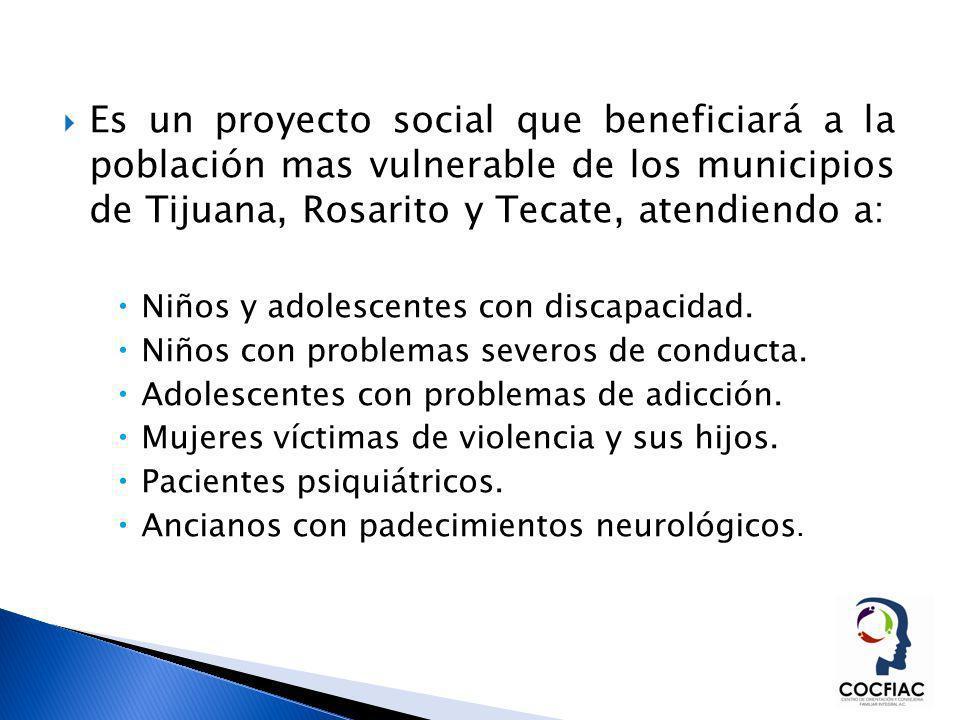Es un proyecto social que beneficiará a la población mas vulnerable de los municipios de Tijuana, Rosarito y Tecate, atendiendo a: Niños y adolescente
