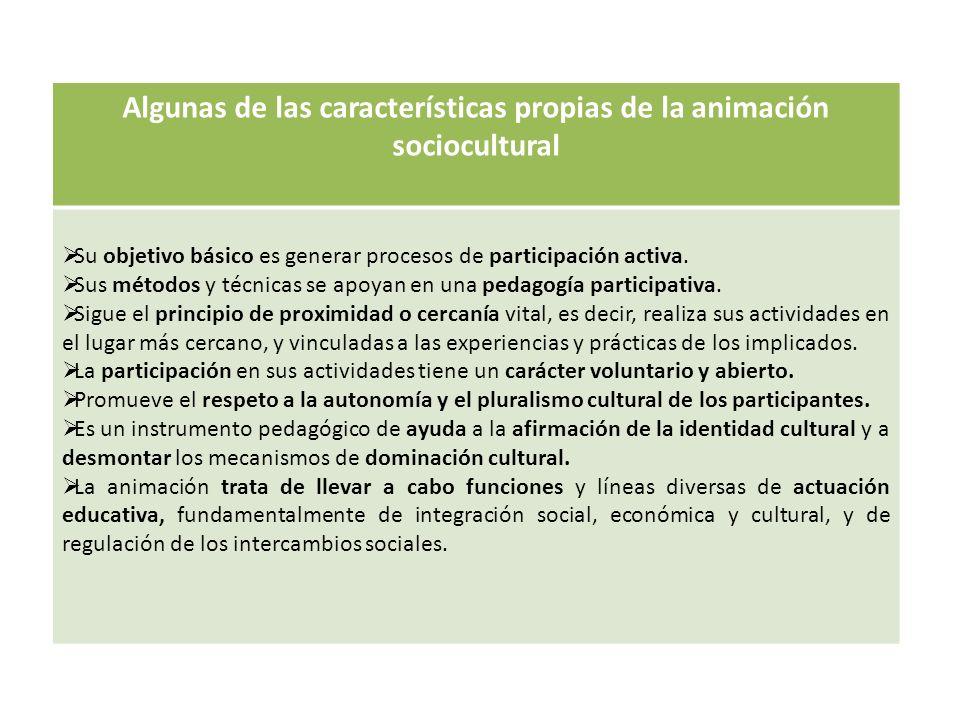 Algunas de las características propias de la animación sociocultural Su objetivo básico es generar procesos de participación activa. Sus métodos y téc