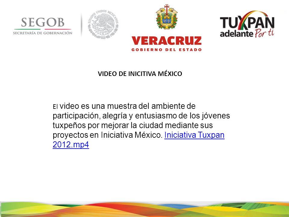 VIDEO DE INICITIVA MÉXICO El video es una muestra del ambiente de participación, alegría y entusiasmo de los jóvenes tuxpeños por mejorar la ciudad mediante sus proyectos en Iniciativa México.