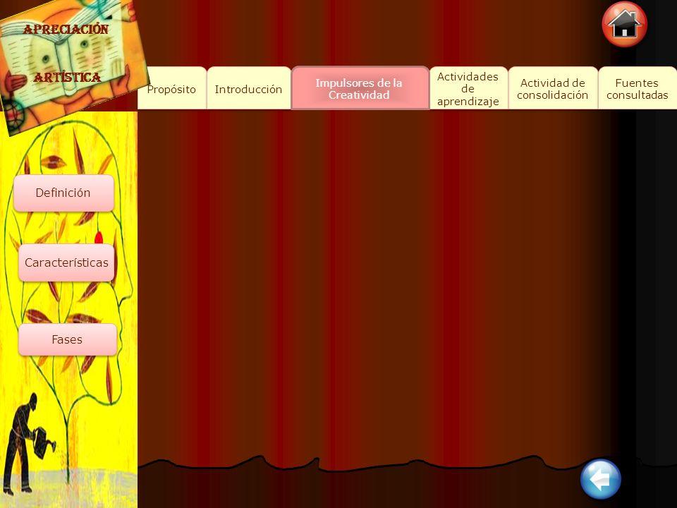 Propósito Introducción Actividad de consolidación Actividad de consolidación Fuentes consultadas Fuentes consultadas Actividades de aprendizaje Actividades de aprendizaje Impulsores de la Creatividad APRECIACIÓN ARTÍSTICA Definición Características Fases