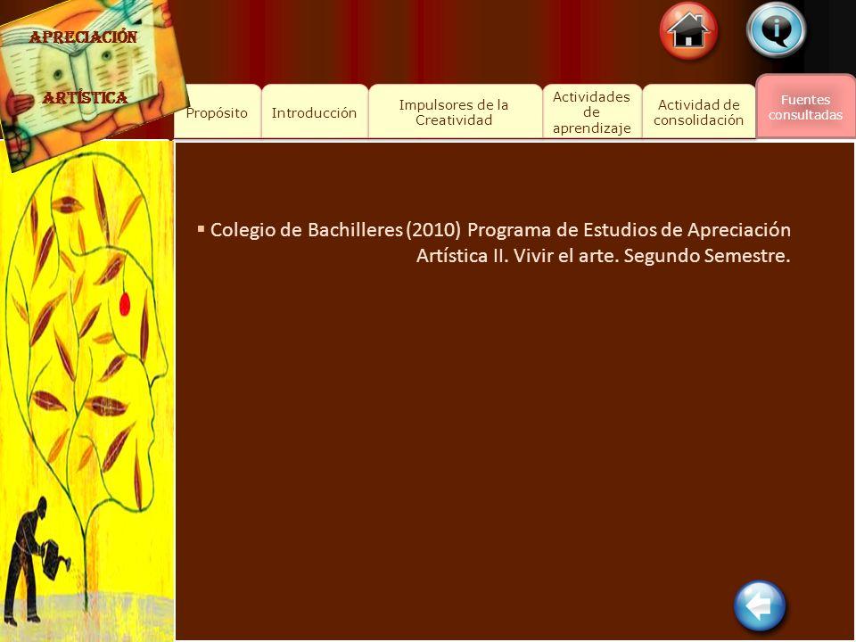 Propósito Actividades de aprendizaje Actividades de aprendizaje Actividad de consolidación Actividad de consolidación Fuentes consultadas Introducción Colegio de Bachilleres (2010) Programa de Estudios de Apreciación Artística II.