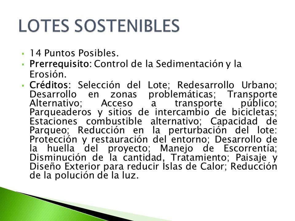14 Puntos Posibles. Prerrequisito: Control de la Sedimentación y la Erosión. Créditos: Selección del Lote; Redesarrollo Urbano; Desarrollo en zonas pr