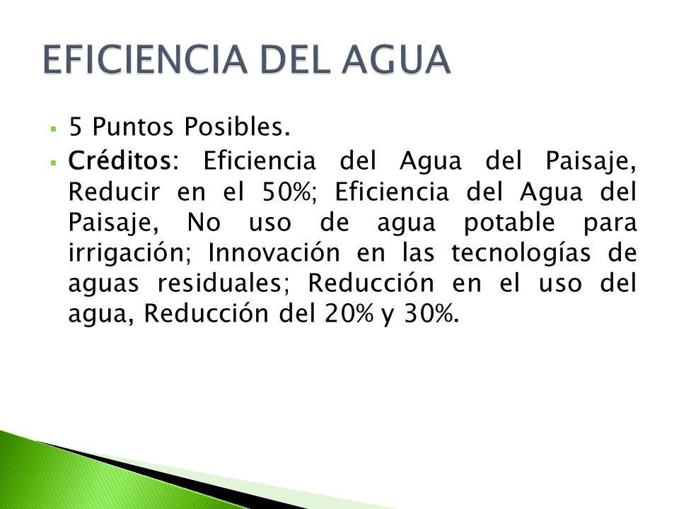 5 Puntos Posibles. Créditos: Eficiencia del Agua del Paisaje, Reducir en el 50%; Eficiencia del Agua del Paisaje, No uso de agua potable para irrigaci