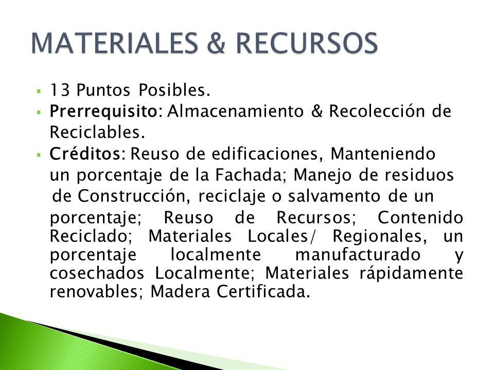 13 Puntos Posibles. Prerrequisito: Almacenamiento & Recolección de Reciclables. Créditos: Reuso de edificaciones, Manteniendo un porcentaje de la Fach