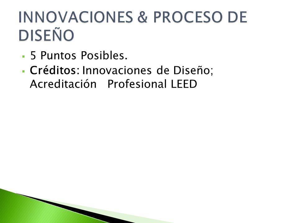 5 Puntos Posibles. Créditos: Innovaciones de Diseño; Acreditación Profesional LEED
