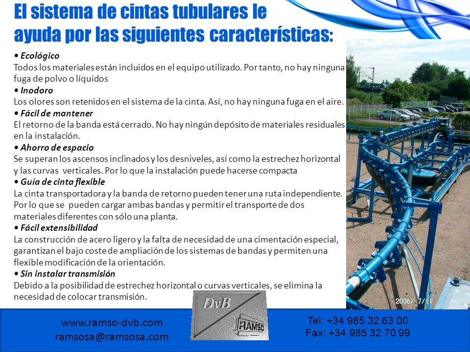 www.ramso-dvb.com ramsosa@ramsosa.com Tel: +34 985 32 63 00 Fax: +34 985 32 70 99 El sistema de cintas tubulares le ayuda por las siguientes caracterí