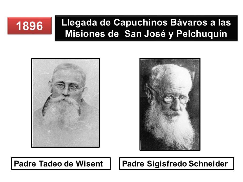 1896 Llegada de Capuchinos Bávaros a las Misiones de San José y Pelchuquín Padre Tadeo de WisentPadre Sigisfredo Schneider