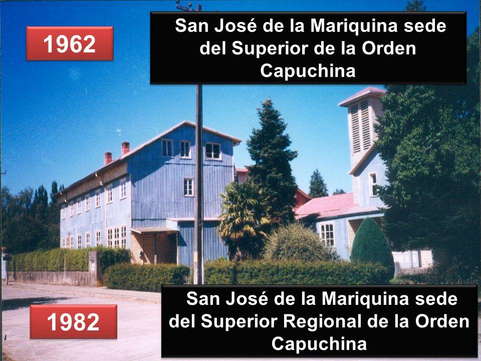 1962 San José de la Mariquina sede del Superior Regional de la Orden Capuchina San José de la Mariquina sede del Superior de la Orden Capuchina 1982