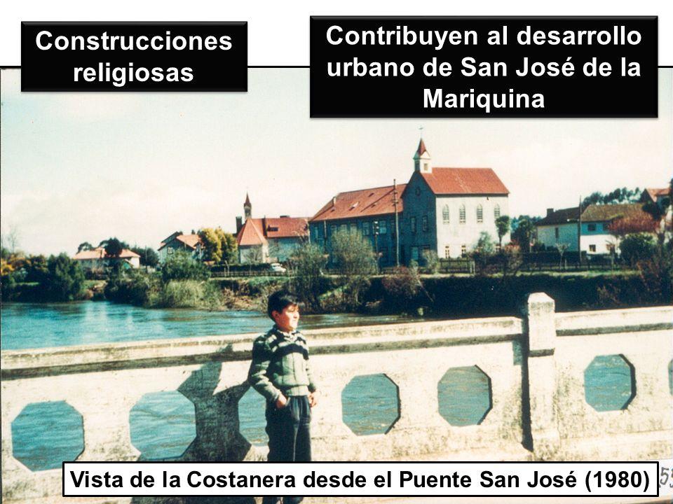 Construcciones religiosas Vista de la Costanera desde el Puente San José (1980) Contribuyen al desarrollo urbano de San José de la Mariquina