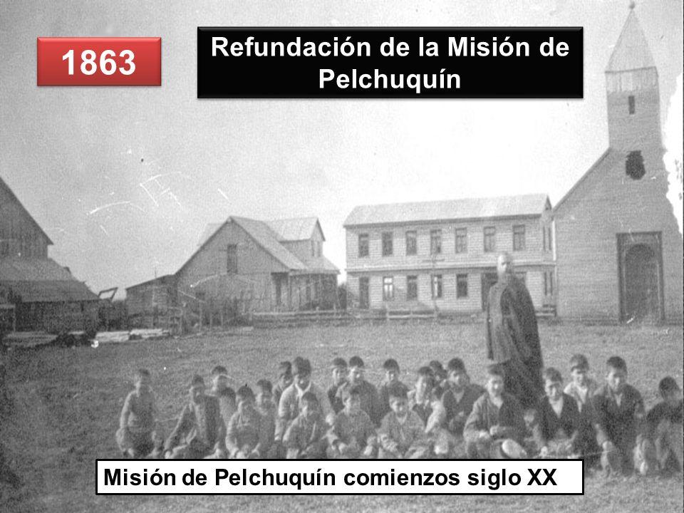 1863 Refundación de la Misión de Pelchuquín Misión de Pelchuquín comienzos siglo XX