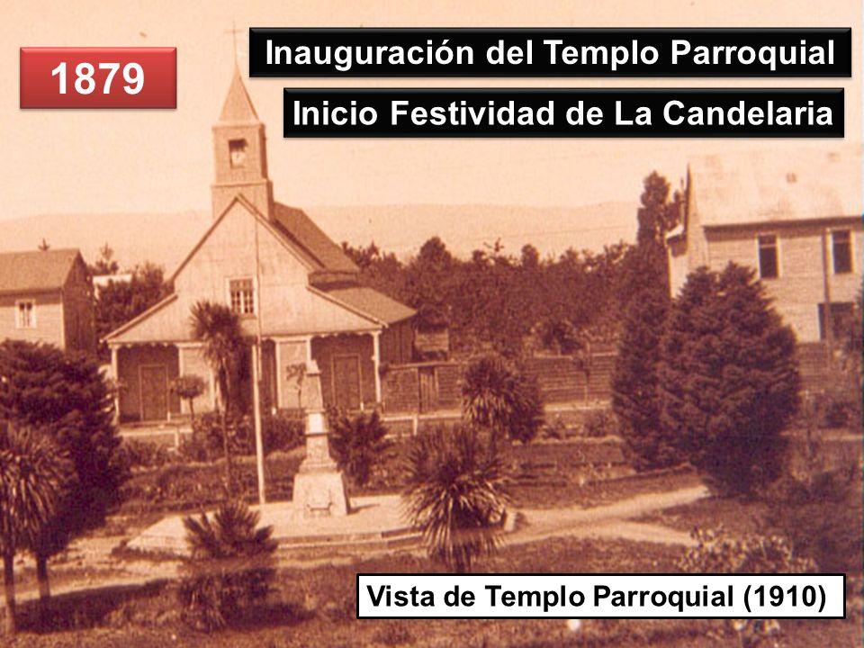 1879 Inauguración del Templo Parroquial Vista de Templo Parroquial (1910) Inicio Festividad de La Candelaria