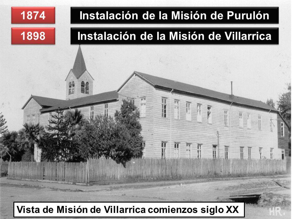 1898 Instalación de la Misión de Villarrica 1874 Instalación de la Misión de Purulón Vista de Misión de Villarrica comienzos siglo XX