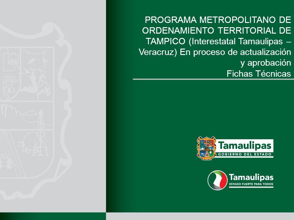 PROGRAMA METROPOLITANO DE ORDENAMIENTO TERRITORIAL DE TAMPICO (Interestatal Tamaulipas – Veracruz) En proceso de actualización y aprobación Fichas Téc
