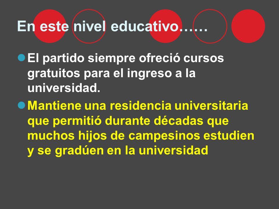En este nivel educativo…… El partido siempre ofreció cursos gratuitos para el ingreso a la universidad. Mantiene una residencia universitaria que perm