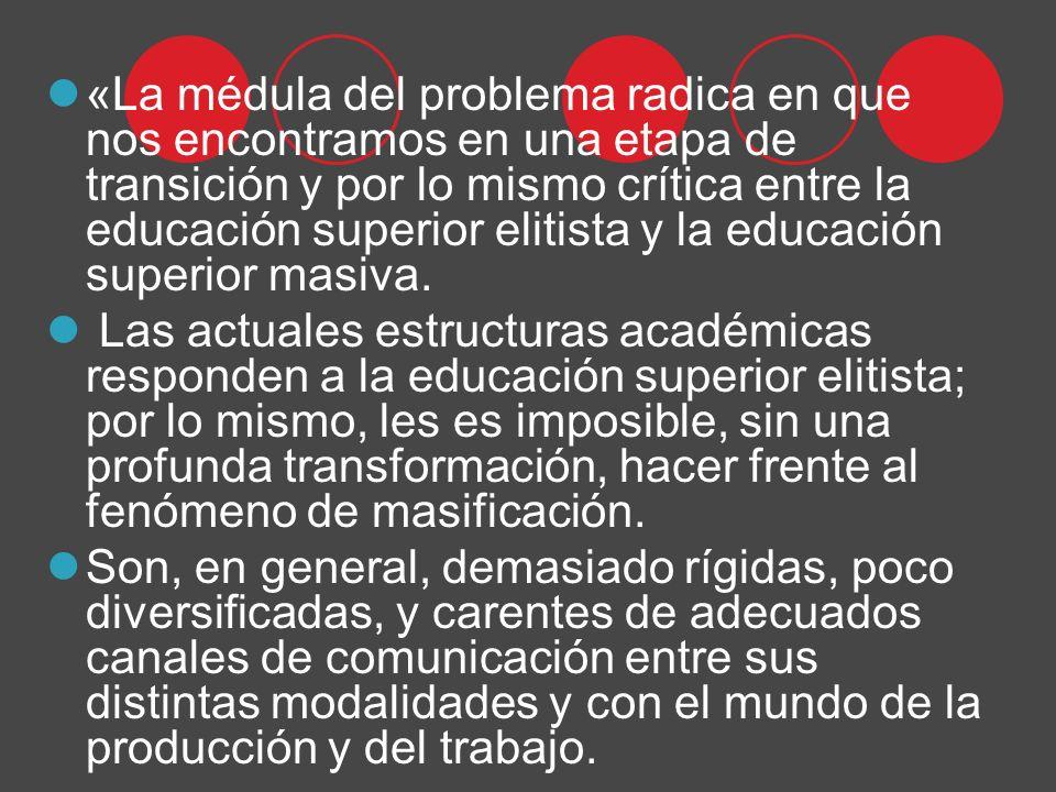 «La médula del problema radica en que nos encontramos en una etapa de transición y por lo mismo crítica entre la educación superior elitista y la educación superior masiva.