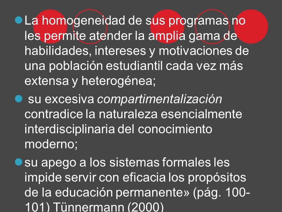 La homogeneidad de sus programas no les permite atender la amplia gama de habilidades, intereses y motivaciones de una población estudiantil cada vez