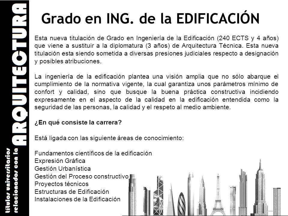 Grado en ING. de la EDIFICACIÓN Esta nueva titulación de Grado en Ingeniería de la Edificación (240 ECTS y 4 años) que viene a sustituir a la diplomat