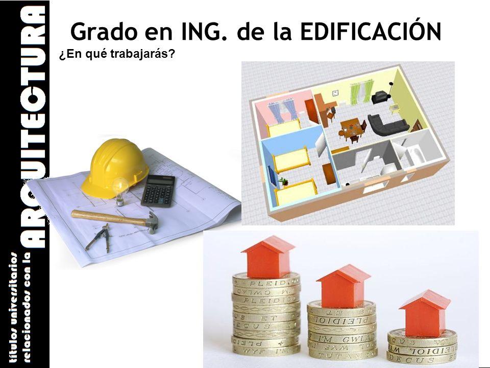 Grado en ING. de la EDIFICACIÓN ¿En qué trabajarás?